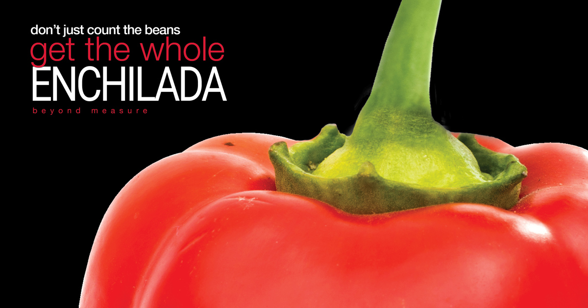 marketing - don't just count the beans - get the whole enchilada - beyond measure