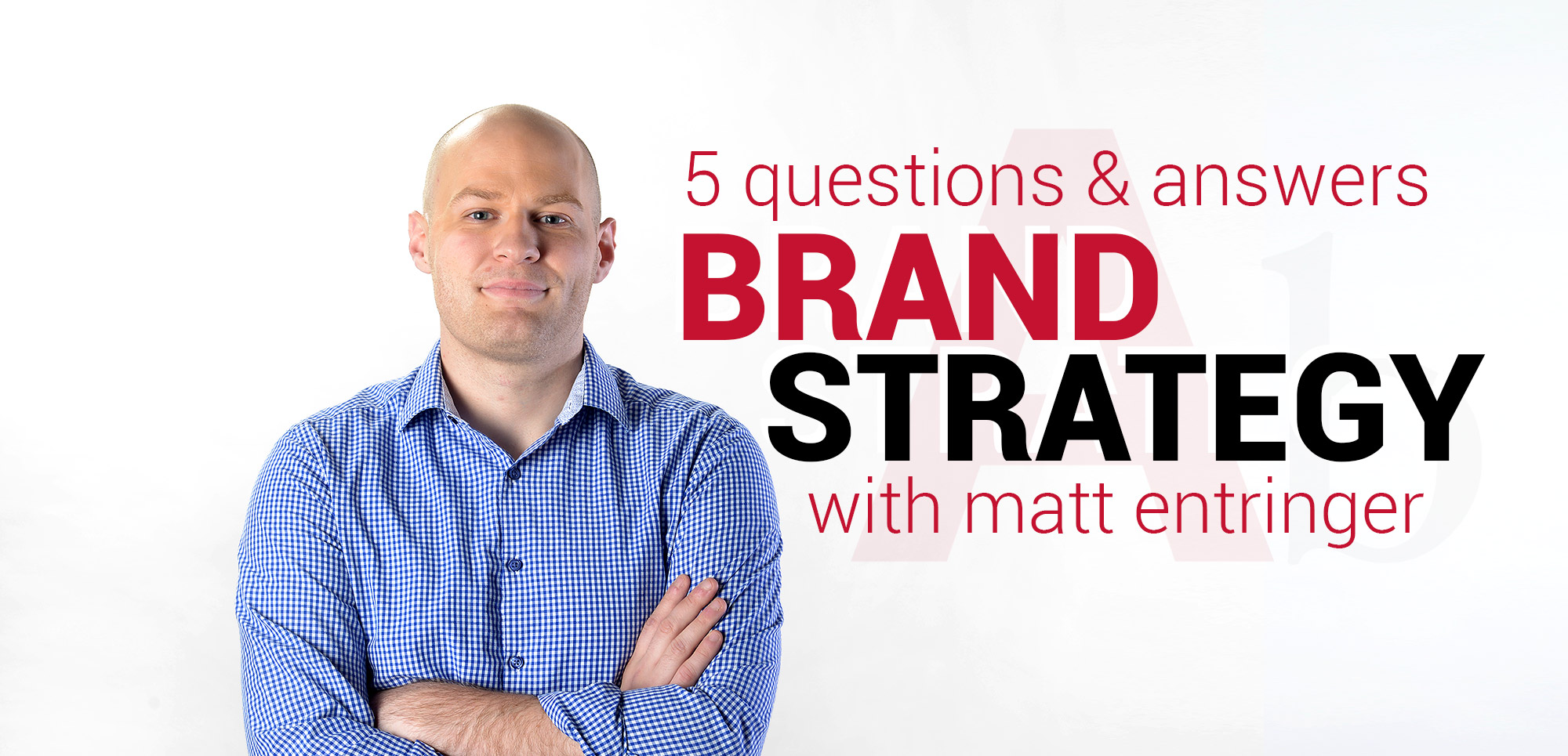5 questions & answers brand strategy with Matt Entringer