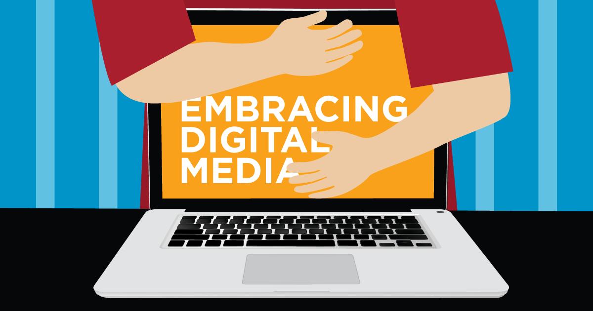 Embracing Digital Media